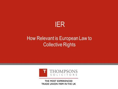 IER How Relevant is European Law to Collective Rights.