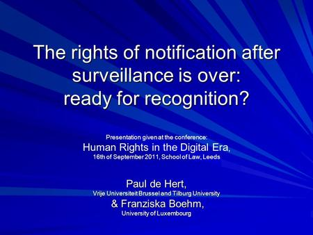 The rights of notification after surveillance is over: ready for recognition? Presentation given at the conference: Human Rights in the Digital Era, 16th.