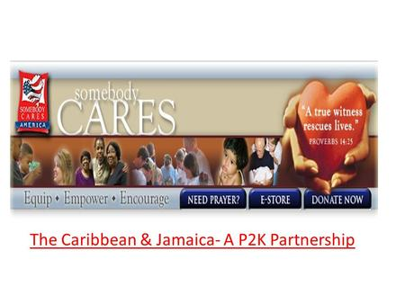 The Caribbean & Jamaica- A P2K Partnership. Somebody Cares The Caribbean & Jamaica Mission Statement Our Mission...