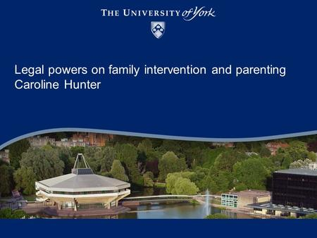 Legal powers on family intervention and parenting Caroline Hunter.