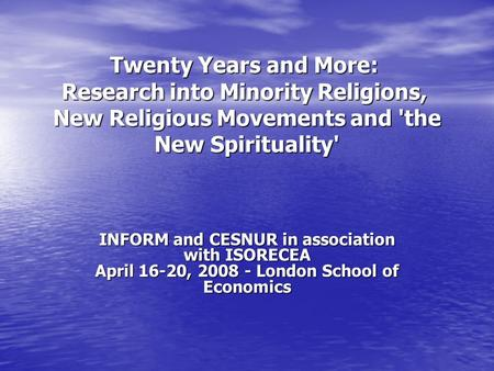 Twenty Years and More: Research into Minority Religions, New Religious Movements and 'the New Spirituality' INFORM and CESNUR in association with ISORECEA.