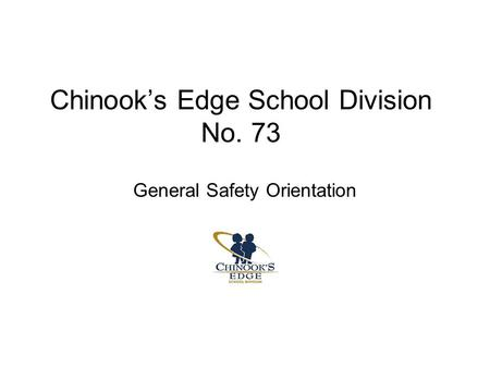 Chinook's Edge School Division No. 73 General Safety Orientation.