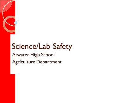 Science/Lab Safety Atwater High School Agriculture Department.