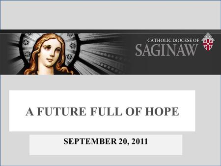 A FUTURE FULL OF HOPE SEPTEMBER 20, 2011. A FUTURE FULL OF HOPE.