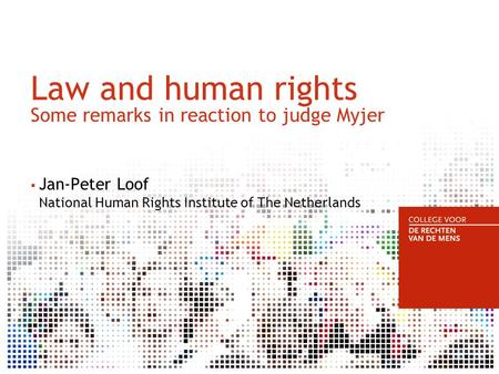 Law and human rights Some remarks in reaction to judge Myjer  Jan-Peter Loof National Human Rights Institute of The Netherlands.
