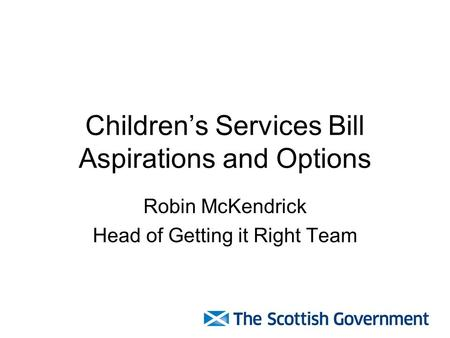 Children's Services Bill Aspirations and Options Robin McKendrick Head of Getting it Right Team.
