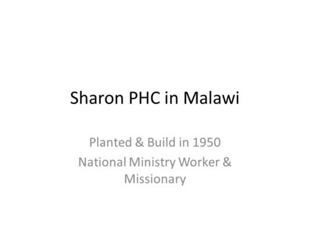 Sharon PHC in Malawi Planted & Build in 1950 National Ministry Worker & Missionary.