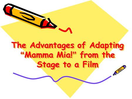"The Advantages of Adapting "" Mamma Mia! "" from the Stage to a Film."