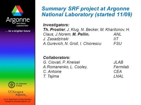 Summary SRF project at Argonne National Laboratory (started 11/09) Investigators: Th. Proslier, J. Klug, N. Becker, M. Kharitonov, H. Claus, J.Norem, M.
