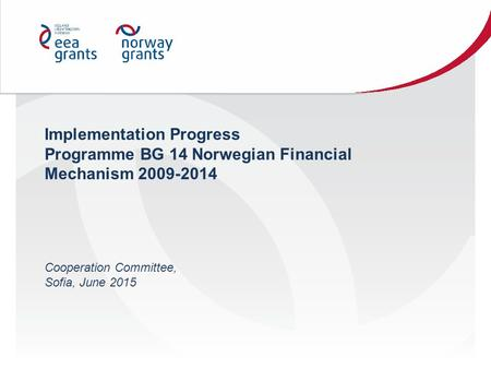 Implementation Progress Programme BG 14 Norwegian Financial Mechanism 2009-2014 Cooperation Committee, Sofia, June 2015.