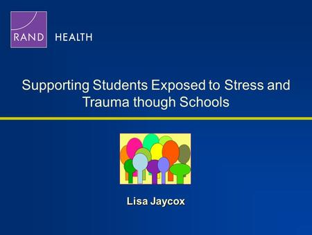 Lisa Jaycox Supporting Students Exposed to Stress and Trauma though Schools.
