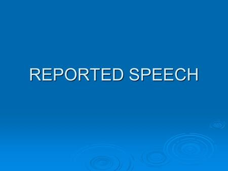 REPORTED SPEECH. REPORTED SPEECH(INDIRECT SP.)  Indirect Speech (also referred to as 'reported speech') refers to a sentence reporting what someone has.