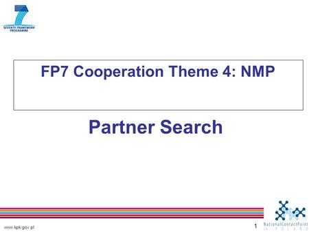 Www.kpk.gov.pl 1 FP7 Cooperation Theme 4: NMP Partner Search.