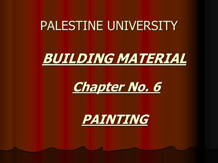 BUILDING MATERIAL BUILDING MATERIAL PALESTINE UNIVERSITY Chapter No. 6 PAINTING.