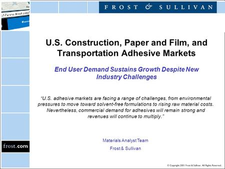 "U.S. Construction, Paper and Film, and Transportation Adhesive Markets End User Demand Sustains Growth Despite New Industry Challenges ""U.S. adhesive markets."