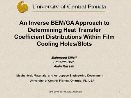 IPE 2003 Tuscaloosa, Alabama1 An Inverse BEM/GA Approach to Determining Heat Transfer Coefficient Distributions Within Film Cooling Holes/Slots Mahmood.