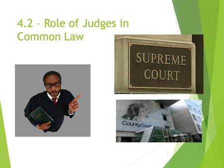 4.2 – Role of Judges in Common Law 1. The main role of courts  decide the facts of the case (that is, what happened)  decide what law applies  apply.