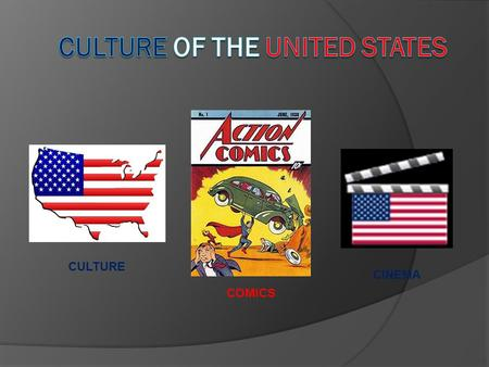 CULTURE COMICS CINEMA CULTURE The culture of the United States of America is a Western culture, having been originally influenced by European cultures.