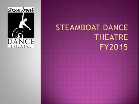  Mission: To engage, educate and enrich the community of Steamboat Springs and the Yampa Valley through dance.  Vision: We foster a vibrant culture.