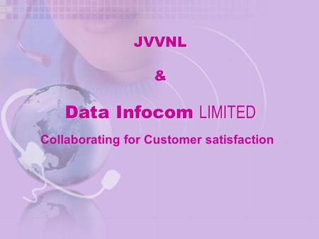JVVNL & Data Infocom LIMITED JVVNL & Data Infocom LIMITED Collaborating for Customer satisfaction.
