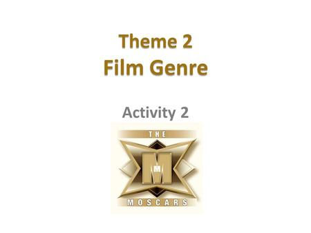 Theme 2 Film Genre Theme 2 Film Genre Activity 2.