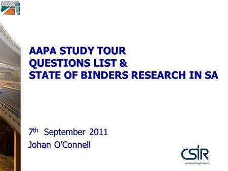AAPA STUDY TOUR QUESTIONS LIST & STATE OF BINDERS RESEARCH IN SA 7 th September 2011 Johan O'Connell.