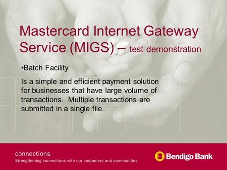 Mastercard Internet Gateway Service (MIGS) – test demonstration Batch Facility Is a simple and efficient payment solution for businesses that have large.