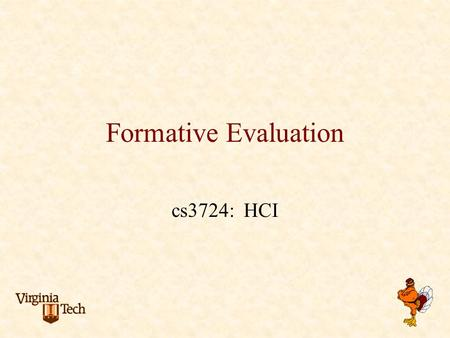 Formative Evaluation cs3724: HCI. Problem scenarios summative evaluation Information scenarios claims about current practice analysis of stakeholders,