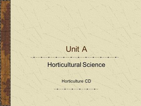Unit A Horticultural Science Horticulture CD Problem Area 2 Plant Anatomy and Physiology.