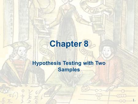 Chapter 8 Hypothesis Testing with Two Samples 1. Chapter Outline 8.1 Testing the Difference Between Means (Large Independent Samples) 8.2 Testing the.