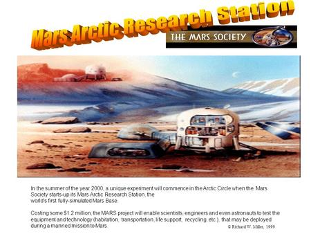 In the summer of the year 2000, a unique experiment will commence in the Arctic Circle when the Mars Society starts-up its Mars Arctic Research Station,