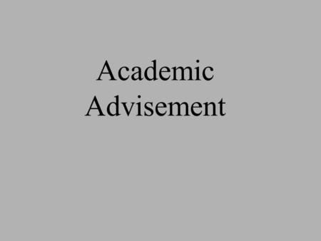 Academic Advisement. What is Advisement? Advisement audit is a tool used to track and analyze degree requirements for graduation. Degree requirements.