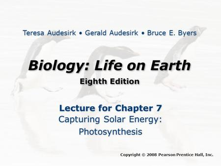 Biology: Life on Earth Eighth Edition Biology: Life on Earth Eighth Edition Lecture for Chapter 7 Capturing Solar Energy: Photosynthesis Lecture for Chapter.