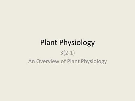 Plant Physiology 3(2-1) An Overview of Plant Physiology.