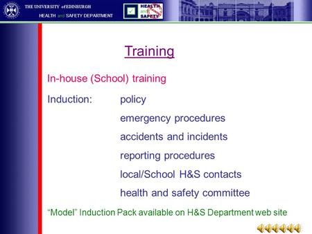 "THE UNIVERSITY of EDINBURGH HEALTH and SAFETY DEPARTMENT ""Model"" Induction Pack available on H&S Department web site In-house (School) training Induction:policy."