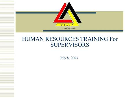 HUMAN RESOURCES TRAINING For SUPERVISORS July 8, 2003.