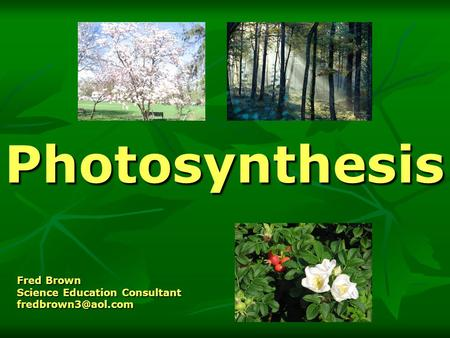 Photosynthesis Fred Brown Science Education Consultant