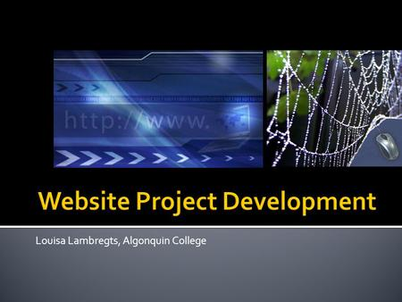 Louisa Lambregts, Algonquin College. Today, we will review: 1. website design process 2. what is effective web design? 3. main client project and deliverables.