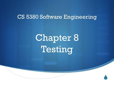  CS 5380 Software Engineering Chapter 8 Testing.
