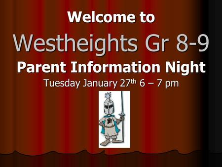 Welcome to Westheights Gr 8-9 Parent Information Night Tuesday January 27 th 6 – 7 pm.