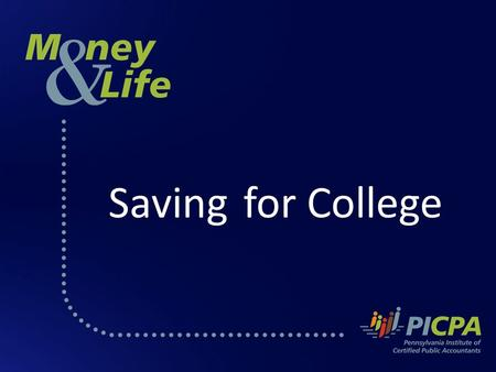 Saving for College. PICPA The Pennsylvania Institute of Certified Public Accountants PICPA is a professional association of more than 22,000 CPAs working.