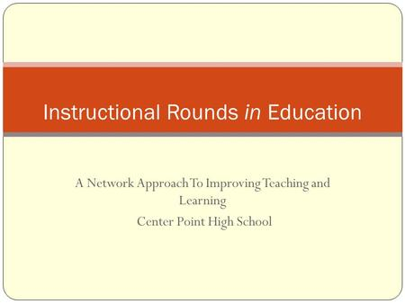 A Network Approach To Improving Teaching and Learning Center Point High School Instructional Rounds in Education.