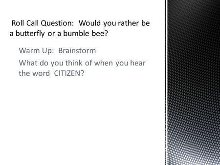 Warm Up: Brainstorm What do you think of when you hear the word CITIZEN?
