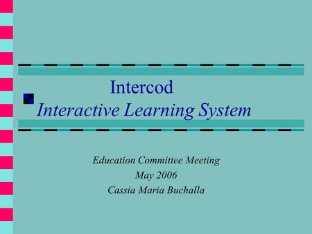 Intercod Interactive Learning System Education Committee Meeting May 2006 Cassia Maria Buchalla.