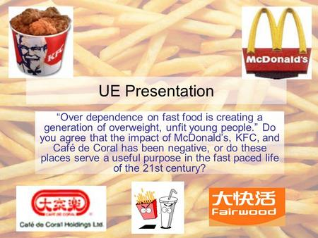 "UE Presentation ""Over dependence on fast food is creating a generation of overweight, unfit young people."" Do you agree that the impact of McDonald's,"