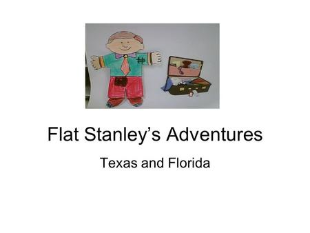 Flat Stanley's Adventures Texas and Florida. Stanley's arrival in Dallas, Texas I arrived in Dallas on November 30, 2008. I probably flew on an airplane.