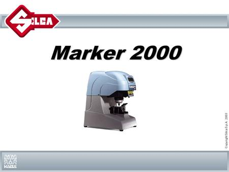 Copyright Silca S.p.A. 2003 Marker 2000. Copyright Silca S.p.A. 2003 MARKER 2000: Electronic micro-point marking machine for keys and cylinders Marker.