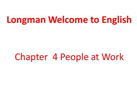 Longman Welcome to English Chapter 4 People at Work.