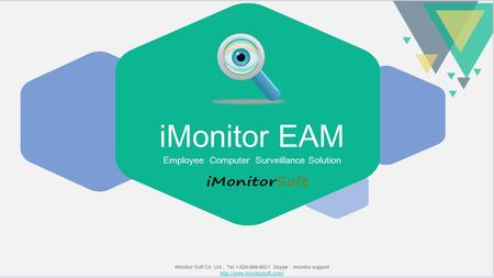 IMonitor EAM Employee Computer Surveillance Solution iMonitor Soft Co. Ltd., Tel:1-626-999-4601 Skype : imonitor.support