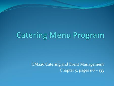 CM226 Catering and Event Management Chapter 5, pages 116 – 133.